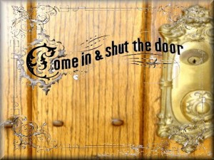 """Come In and Shut the Door"""