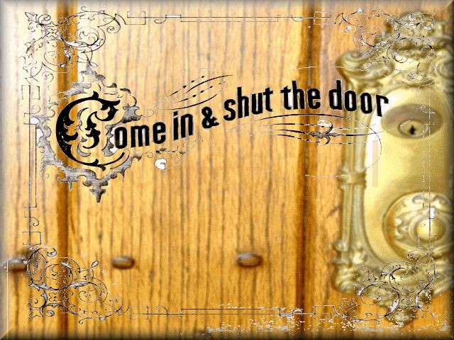Come In and Shut the Door
