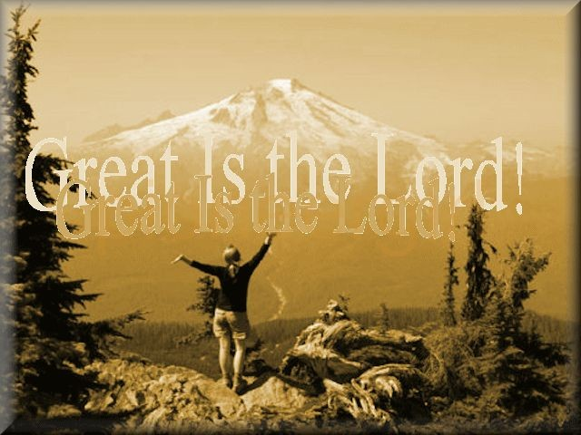 """Great is the Lord"""