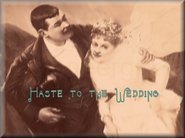 """Haste to the Wedding"""