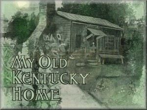 """My Old Kentucky Home"""