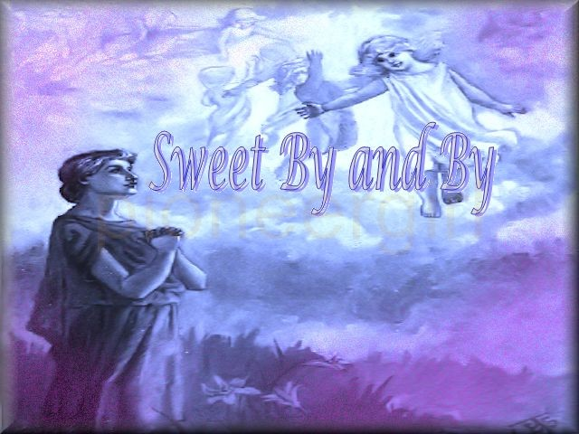 """Sweet By and By"""