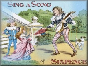 """Sing a Song of Sixpence"""