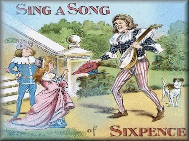 """""""Sing a Song of Sixpence"""""""